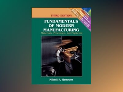 Fundamentals of Modern Manufacturing: Materials, Processes, and Systems, 3r av Mikell P. Groover