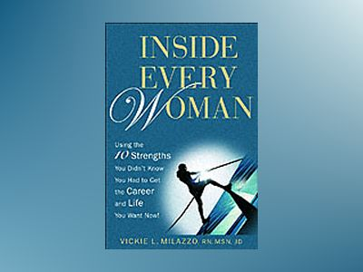 Inside Every Woman: Using the 10 Strengths You Didn?t Know You Had to Get t av Vickie L.Milazzo