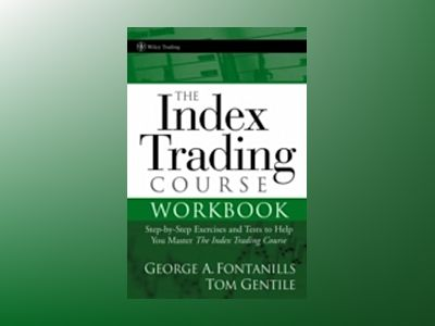 The Index Trading Course Workbook: Step-by-Step Exercises and Tests to Help av George A. Fontanills