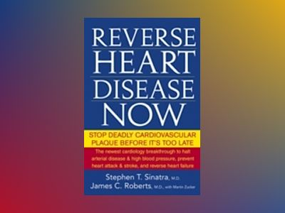 Reverse Heart Disease Now: Stop Deadly Cardiovascular Plaque Before It's To av Stephen Sinatra