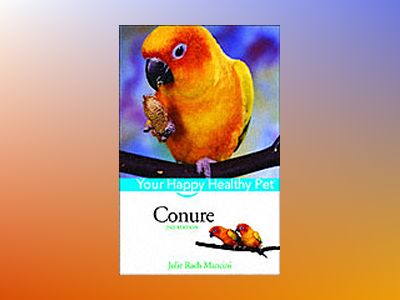 Conure: Your Happy Healthy PetTM, 2nd Edition av Julie Rach Mancini