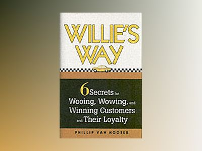 Willie's Way: 6 Secrets for Wooing, Wowing, and Winning Customers and their av Phillip Van Hooser