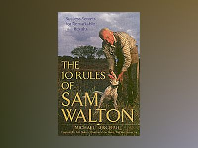 The 10 Rules of Sam Walton: Success Secrets for Remarkable Results av Michael Bergdahl