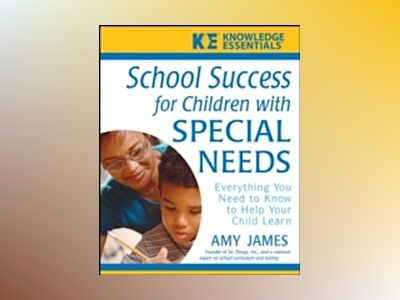 School Success for Children with Special Needs: Everything You Need to Know av Amy James