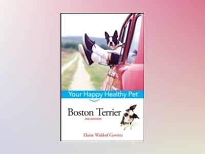 Boston Terrier: Your Happy Healthy PetTM, 2nd Edition av Elaine Waldorf Gewirtz