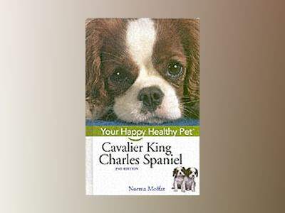 Cavalier King Charles Spaniel: Your Happy Healthy PetTM, 2nd Edition av Norma Moffat