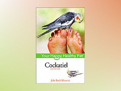Cockatiel: Your Happy Healthy PetTM, 2nd Edition av Julie Rach Mancini