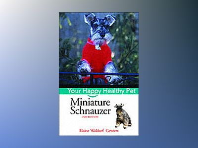 Miniature Schnauzer: Your Happy Healthy PetTM, 2nd Edition av Elaine Waldorf Gewirtz