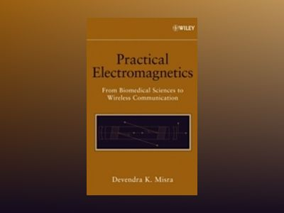 Practical Electromagnetics: From Biomedical Sciences to Wireless Communicat av Devendra K. Misra