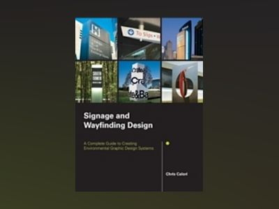 Signage and Wayfinding Design: A Complete Guide to Creating Environmental G av C. Calori
