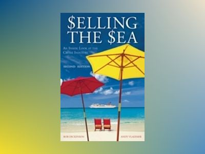 Selling the Sea: An Inside Look at the Cruise Industry, 2nd Edition av Bob Dickinson