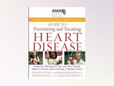 American Medical Association Guide to Preventing and Treating Heart Disease av American Medical Association