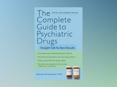 The Complete Guide to Psychiatric Drugs: Straight Talk for Best Results, Re av Edward H. Drummond
