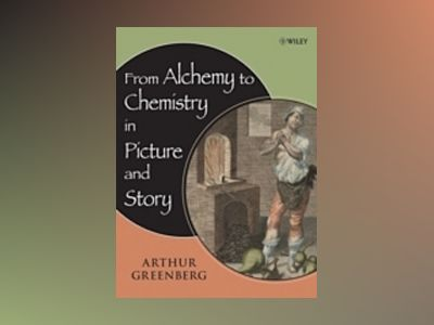 From Alchemy to Chemistry in Picture and Story av Arthur Greenberg