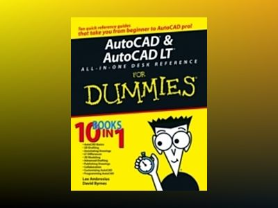 AutoCAD and AutoCAD LT All-in-One Desk Reference For Dummies av David Byrnes