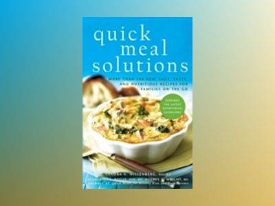 Quick Meal Solutions: More Than 150 New, Easy, Tasty, and Nutritious Recipe av Sandra K. Nissenberg