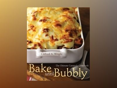 Bake until Bubbly: The Ultimate Casserole Cookbook av Clifford A. Wright