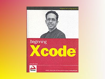 Beginning Xcode av James Bucanek