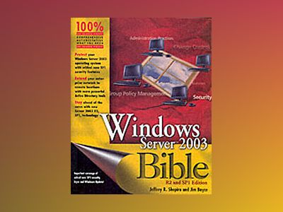 Windows ServerTM 2003 Bible, 2nd Edition, R2 and SP1 av Jeffrey R. Shapiro