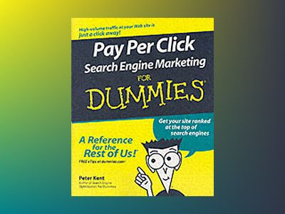 Pay Per Click Search Engine Marketing For Dummies av Peter Kent