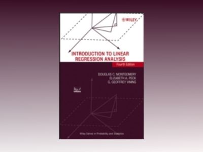 Introduction to Linear Regression Analysis, 4th Edition av Douglas C. Montgomery