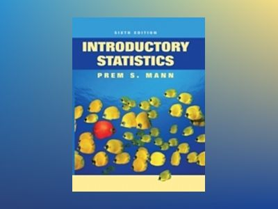 Introductory Statistics, 6th Edition av Prem S. Mann