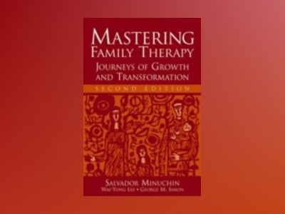 Mastering Family Therapy: Journeys of Growth and Transformation, 2nd Editio av Salvador Minuchin