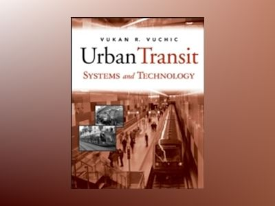 Urban Transit Systems and Technology av Vukan R. Vuchic