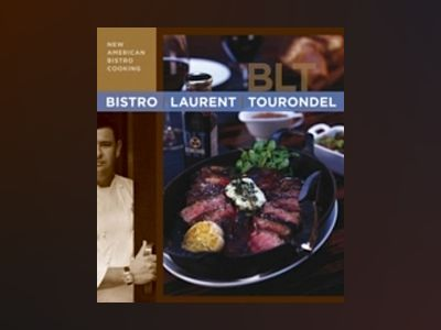 Bistro Laurent Tourondel: New American Bistro Cooking av Laurent Tourondel