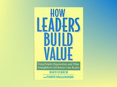 How Leaders Build Value: Using People, Organization, and Other Intangibles av DaveUlrich