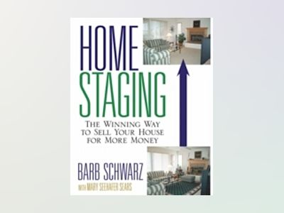 Home Staging: The Winning Way To Sell Your House for More Money av BarbSchwarz