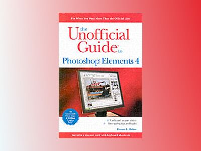 The Unofficial Guide to Photoshop Elements 4 av Donna L. Baker