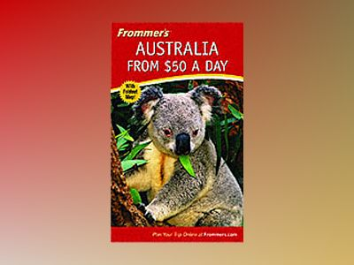 Frommer's Australia from Å50 a Day, 14th Edition av Marc Llewellyn