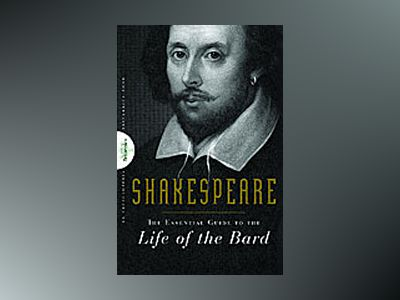 Shakespeare: The Essential Guide to the Life and Works of the Bard av Encyclopedia Britannica