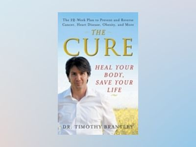 The Cure: Heal Your Body, Save Your Life av Timothy Brantley