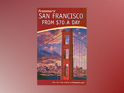 Frommer's San Francisco from Å70 a Day, 5th Edition av Matthew Richard Poole