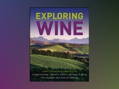 Exploring Wine: The Culinary Institute of America's Guide to Wines of the W av Steven Kolpan