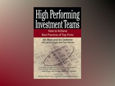 High Performing Investment Teams: How to Achieve Best Practices of Top Firm av Jim Ware