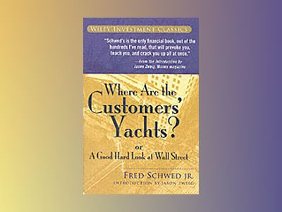 Where Are the Customers' Yachts?: or A Good Hard Look at Wall Street av Fred Schwed
