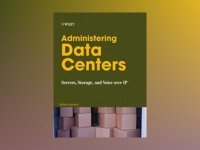 Administering Data Centers: Servers, Storage, and Voice over IP av Kailash Jayaswal