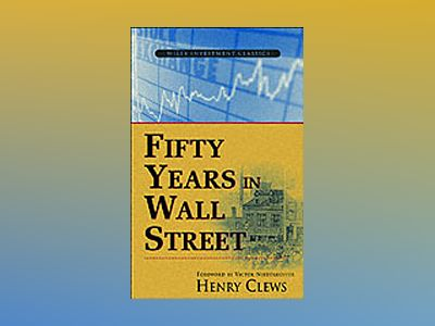 Fifty Years in Wall Street av Henry Clews