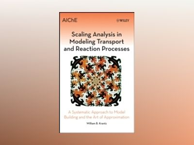 Scaling Analysis in Modeling Transport and Reaction Processes: A Systematic av William B. Krantz