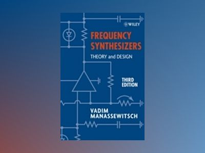 Frequency Synthesizers: Theory and Design, 3rd Edition av Vadim Manassewitsch