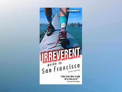 Frommer's Irreverent Guide to San Francisco, 6th Edition av Matthew Richard Poole