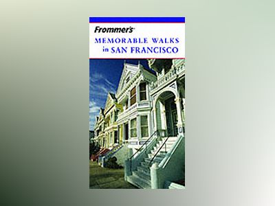 Frommer's Memorable Walks in San Francisco, 6th Edition av Erika Lenkert