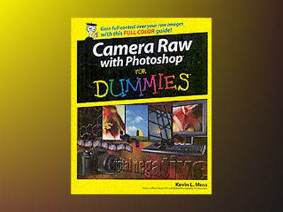 Camera Raw with Photoshop For Dummies av Kevin L. Moss