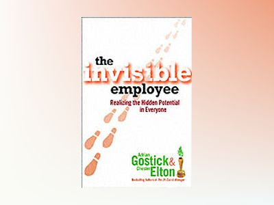 The Invisible Employee : Realizing the Hidden Potential in Everyone av Adrian Gostick