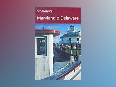 Frommer's Maryland & Delaware, 7th Edition av Mary K. Tilghman
