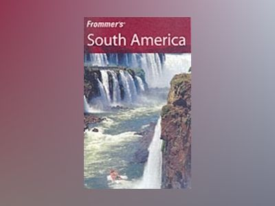 Frommer's South America, 3rd Edition av Shawn Blore