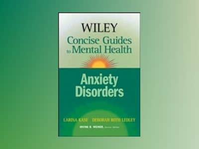 Wiley Concise Guides to Mental Health: Anxiety Disorders av Larina Kase